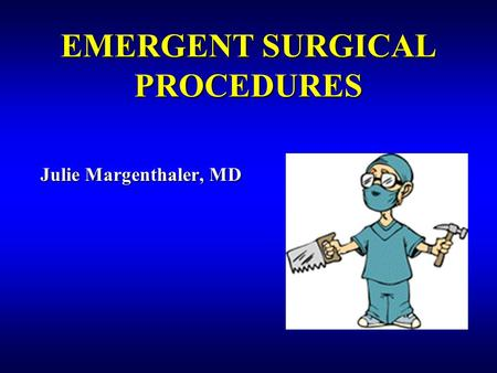 EMERGENT SURGICAL PROCEDURES Julie Margenthaler, MD.