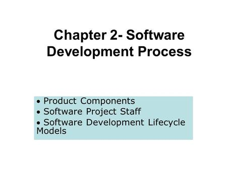 Chapter 2- Software Development Process  Product Components  Software Project Staff  Software Development Lifecycle Models.