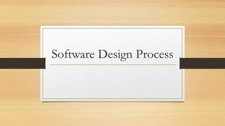Software Design Process. What is software? mid-1970s executable binary code 'source code' and the resulting binary code 1990s development of the Internet.