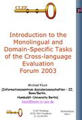 CLEF Workshop ECDL 2003 Trondheim 21.-22.08.2003 Michael Kluck slide 1 Introduction to the Monolingual and Domain-Specific Tasks of the Cross-language.