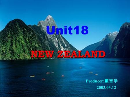 Unit18 NEW ZEALAND Producer: 戴吉学 2003.03.12 PRE-READING READING POSTREADING PRACTISE RETELLING.