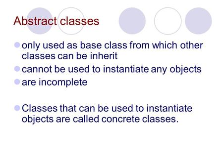 Abstract classes only used as base class from which other classes can be inherit cannot be used to instantiate any objects are incomplete Classes that.