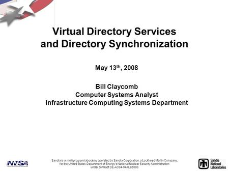 Virtual Directory Services and Directory Synchronization May 13 th, 2008 Bill Claycomb Computer Systems Analyst Infrastructure Computing Systems Department.