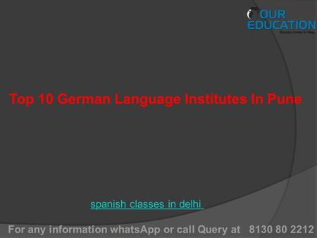 For any information whatsApp or call Query at 8130 80 2212 spanish classes in delhi Top 10 German Language Institutes In Pune.