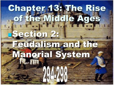 Chapter 13: The Rise of the Middle Ages Section 2: Feudalism and the Manorial System Section 2: Feudalism and the Manorial System.