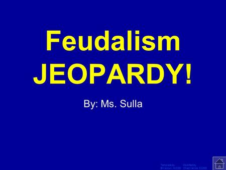 Template by Modified by Bill Arcuri, WCSD Chad Vance, CCISD Click Once to Begin Feudalism JEOPARDY! By: Ms. Sulla.