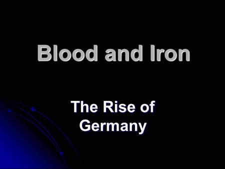 Blood and Iron The Rise of Germany. The Last of the Great European States Peace of Westphalia split Holy Roman Empire in 1648 Peace of Westphalia split.