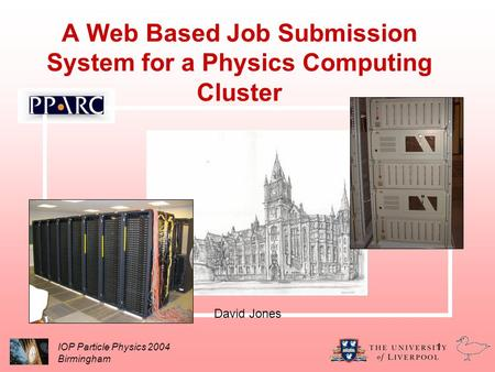 A Web Based Job Submission System for a Physics Computing Cluster David Jones IOP Particle Physics 2004 Birmingham 1.