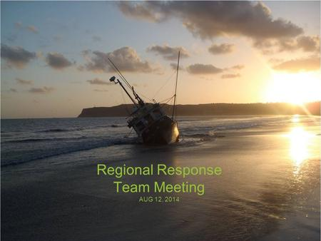 Regional Response Team Meeting AUG 12, 2014. U.S. Coast Guard Sector San Diego 1.Cases 2.Exercises 3.Items of interest.