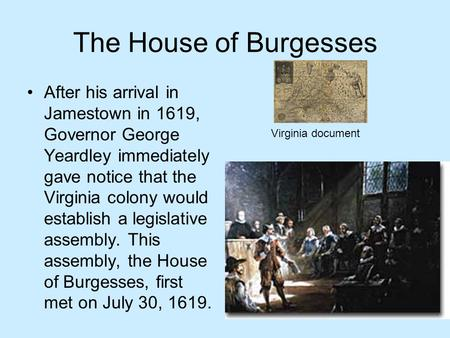 The House of Burgesses After his arrival in Jamestown in 1619, Governor George Yeardley immediately gave notice that the Virginia colony would establish.