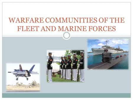WARFARE COMMUNITIES OF THE FLEET AND MARINE FORCES.