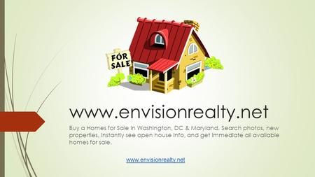 Www.envisionrealty.net Buy a Homes for Sale in Washington, DC & Maryland. Search photos, new properties, instantly see open house info, and get immediate.