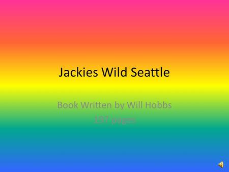 Jackies Wild Seattle Book Written by Will Hobbs 197 pages.