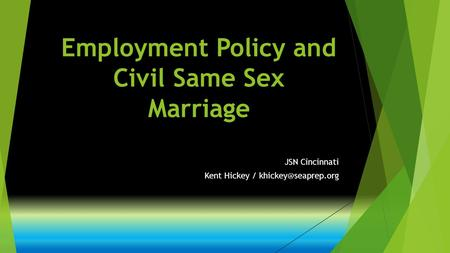 Employment Policy and Civil Same Sex Marriage JSN Cincinnati Kent Hickey /