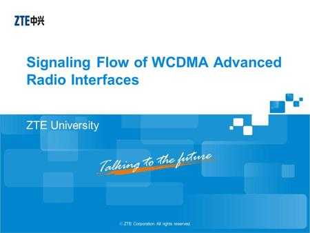 Signaling Flow of WCDMA Advanced Radio Interfaces ZTE University.