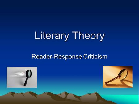 "Literary Theory Reader-Response Criticism. Subjective vs. Objective When we refer to something as ""subjective"" we mean that it pertains to the individual."