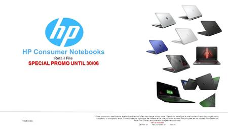 HP Consumer Notebooks Retail File SPECIAL PROMO UNTIL 30/06 -YOUR LOGO- Prices, promotions, specifications, availability and terms of offers may change.