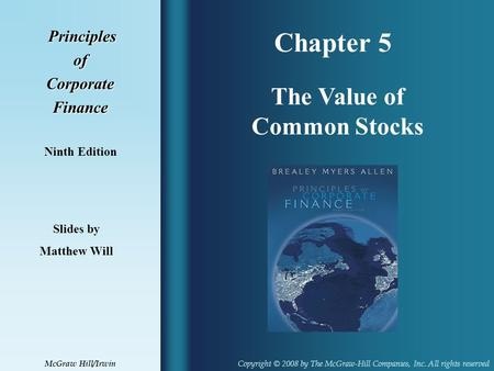 Chapter 5 Principles PrinciplesofCorporateFinance Ninth Edition The Value of Common Stocks Slides by Matthew Will Copyright © 2008 by The McGraw-Hill Companies,