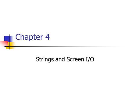 Chapter 4 Strings and Screen I/O. Objectives Define strings and literals. Explain classes and objects. Use the string class to store strings. Perform.