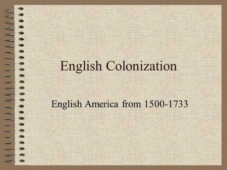 English Colonization English America from 1500-1733.