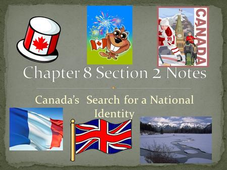 Canada's Search for a National Identity. The first inhabitants were the Inuit and Native Americans whose ancestors migrated to North America thousands.