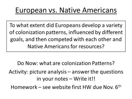 European vs. Native Americans To what extent did Europeans develop a variety of colonization patterns, influenced by different goals, and then competed.