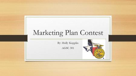 Marketing Plan Contest By: Holly Kopplin AGSC 301.