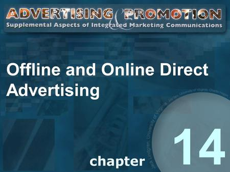 Offline and Online Direct Advertising 14. Direct Advertising The use of one or more advertising media to transmit messages that encourage purchases of.