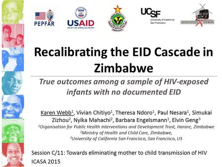 Recalibrating the EID Cascade in Zimbabwe True outcomes among a sample of HIV-exposed infants with no documented EID Karen Webb 1, Vivian Chitiyo 1, Theresa.