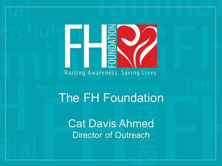 The FH Foundation Cat Davis Ahmed Director of Outreach.