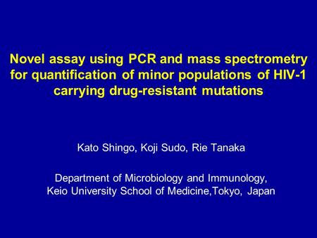 Novel assay using PCR and mass spectrometry for quantification of minor populations of HIV-1 carrying drug-resistant mutations Kato Shingo, Koji Sudo,