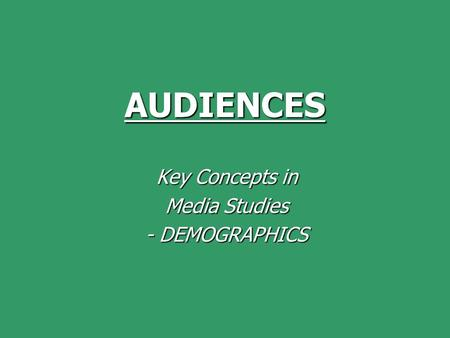 Copyright VICTORIA WALDEN AUGUST 2007 AUDIENCES Key Concepts in Media Studies - DEMOGRAPHICS.