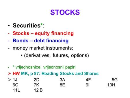 STOCKS Securities*: -Stocks – equity financing -Bonds – debt financing -money market instruments: (derivatives, futures, options) -* vrijednosnice, vrijednosni.