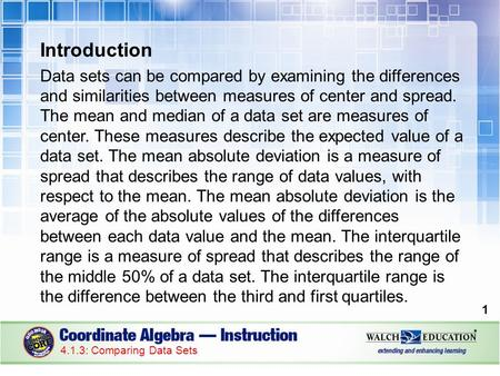 Introduction Data sets can be compared by examining the differences and similarities between measures of center and spread. The mean and median of a data.
