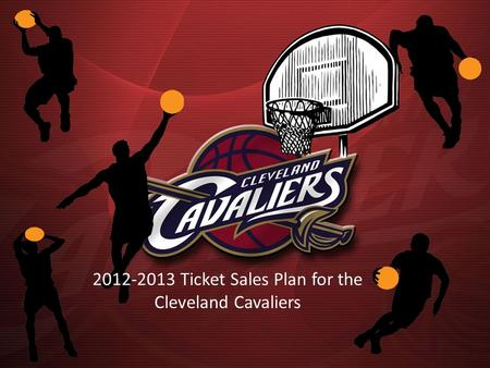 2012-2013 Ticket Sales Plan for the Cleveland Cavaliers.