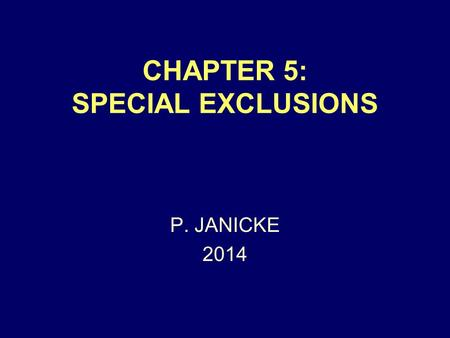 CHAPTER 5: SPECIAL EXCLUSIONS P. JANICKE 2014. CHARACTER EVIDENCE USUALLY NOT ALLOWED MEANING: EVIDENCE OF A GENERAL MORAL TRAIT OF A PERSON, OFFERED.