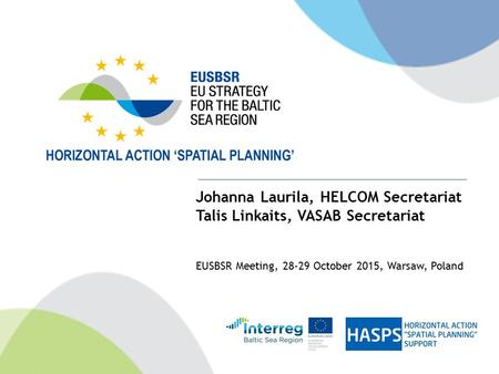 Johanna Laurila, HELCOM Secretariat Talis Linkaits, VASAB Secretariat EUSBSR Meeting, 28-29 October 2015, Warsaw, Poland.