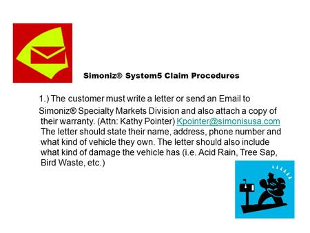 Simoniz® System5 Claim Procedures 1.) The customer must write a letter or send an Email to Simoniz® Specialty Markets Division and also attach a copy of.
