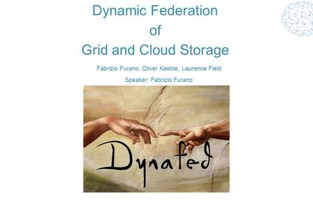 Dynamic Federation of Grid and Cloud Storage Fabrizio Furano, Oliver Keeble, Laurence Field Speaker: Fabrizio Furano.