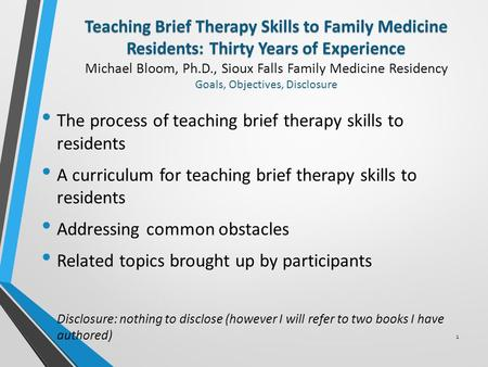 Teaching Brief Therapy Skills to Family Medicine Residents: Thirty Years of Experience Teaching Brief Therapy Skills to Family Medicine Residents: Thirty.