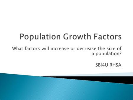What factors will increase or decrease the size of a population? SBI4U RHSA.