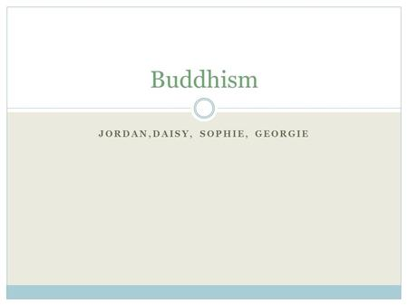 JORDAN,DAISY, SOPHIE, GEORGIE Buddhism. Key Facts 2,500 years old 376 million followers worldwide Over 150,000 Buddhists in Britain No belief in a personal.