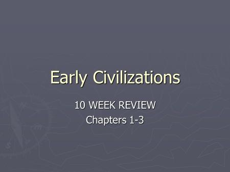 Early Civilizations 10 WEEK REVIEW Chapters 1-3. 1. Describe what each of these people would study: Anthropologist- Studies culture through people. Archaeologist-