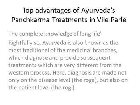 Top advantages of Ayurveda's Panchkarma Treatments in Vile Parle The complete knowledge of long life' Rightfully so, Ayurveda is also known as the most.