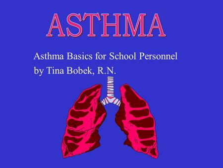 Asthma Basics for School Personnel by Tina Bobek, R.N.
