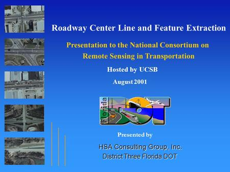 Roadway Center Line and Feature Extraction Remote Sensing in Transportation August 2001 HSA Consulting Group, Inc. Presentation to the National Consortium.