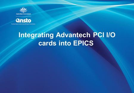 Integrating Advantech PCI I/O cards into EPICS. Outline ANTARES computer control and data acquisition systems architecture STAR computer control and data.