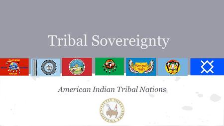 Tribal Sovereignty American Indian Tribal Nations.