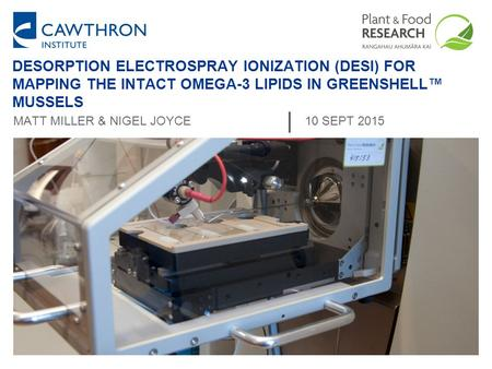 DESORPTION ELECTROSPRAY IONIZATION (DESI) FOR MAPPING THE INTACT OMEGA-3 LIPIDS IN GREENSHELL™ MUSSELS MATT MILLER & NIGEL JOYCE10 SEPT 2015.