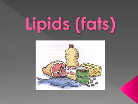  Also known as fats  Made of carbon, hydrogen, and oxygen  When your body breaks down lipids, it turns it into fatty acids and glycerol.